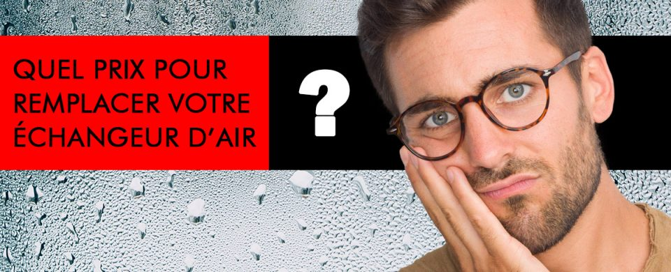 Savez-vous combien va vous coûter le remplacement de votre échangeur d'air relié à votre système de chauffage central?